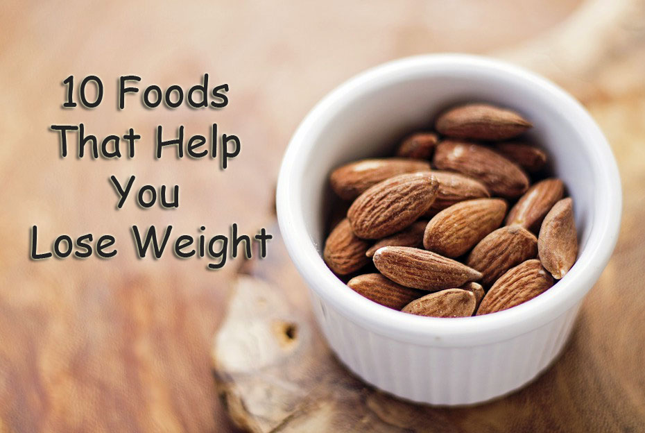 10 Foods That Help You Lose Weight