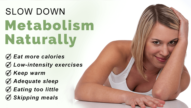 slow down your metabolism
